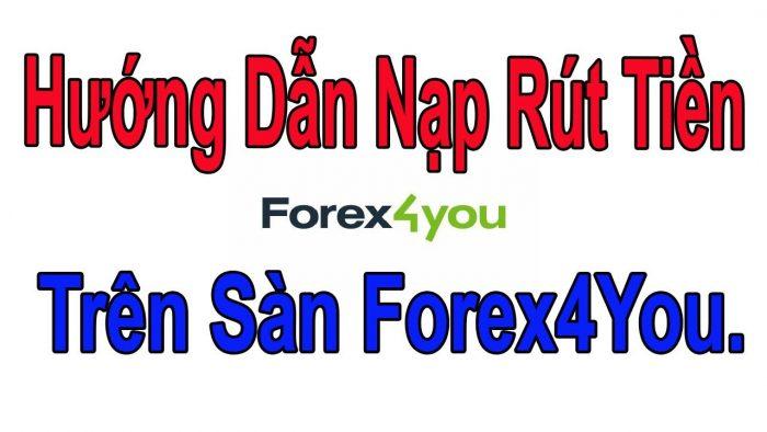 Hướng dẫn chi tiết cách Nạp rút tiền sàn Forex4you
