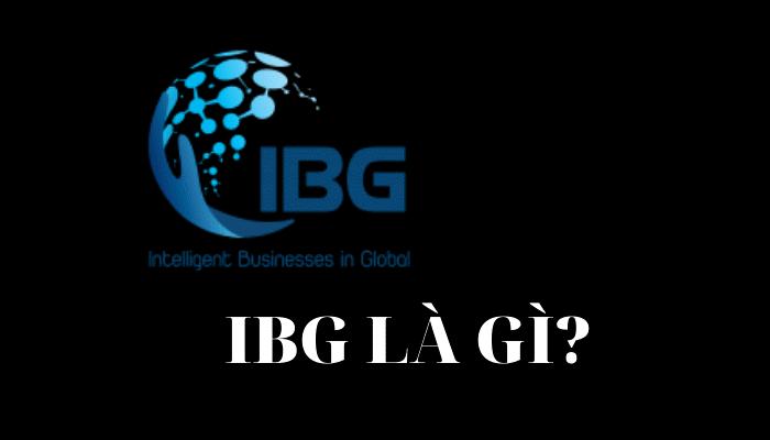 Dự án IBG là tổ chức của những doanh nghiệp sáng tạo nên toàn thế giới