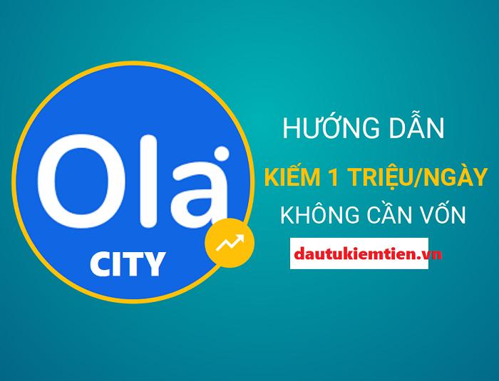 Hướng dẫn kiếm tiền cùng Ola City