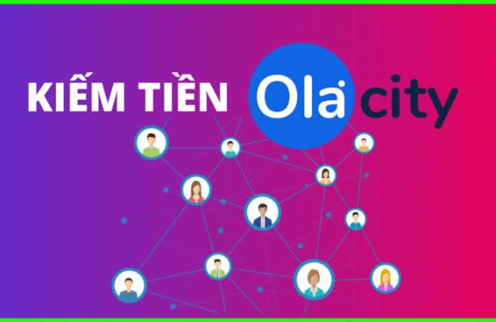 Ola City là nền tảng kiếm tiền Online miễn phí được yêu thích