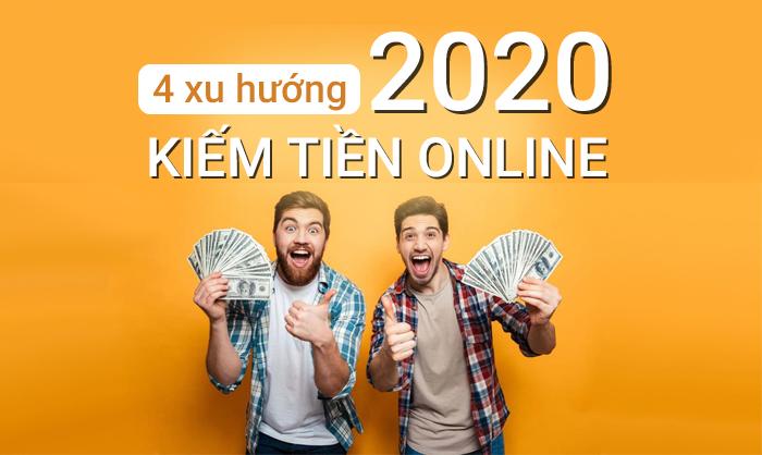 Xu hướng kiếm tiền Online 2020 mới nhất