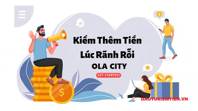 Kiêm tiền thời gian rảnh rỗi cùng Ola City