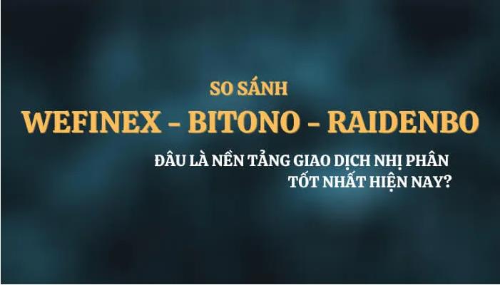 So sánh Wefinex RaidenBO và Bitono