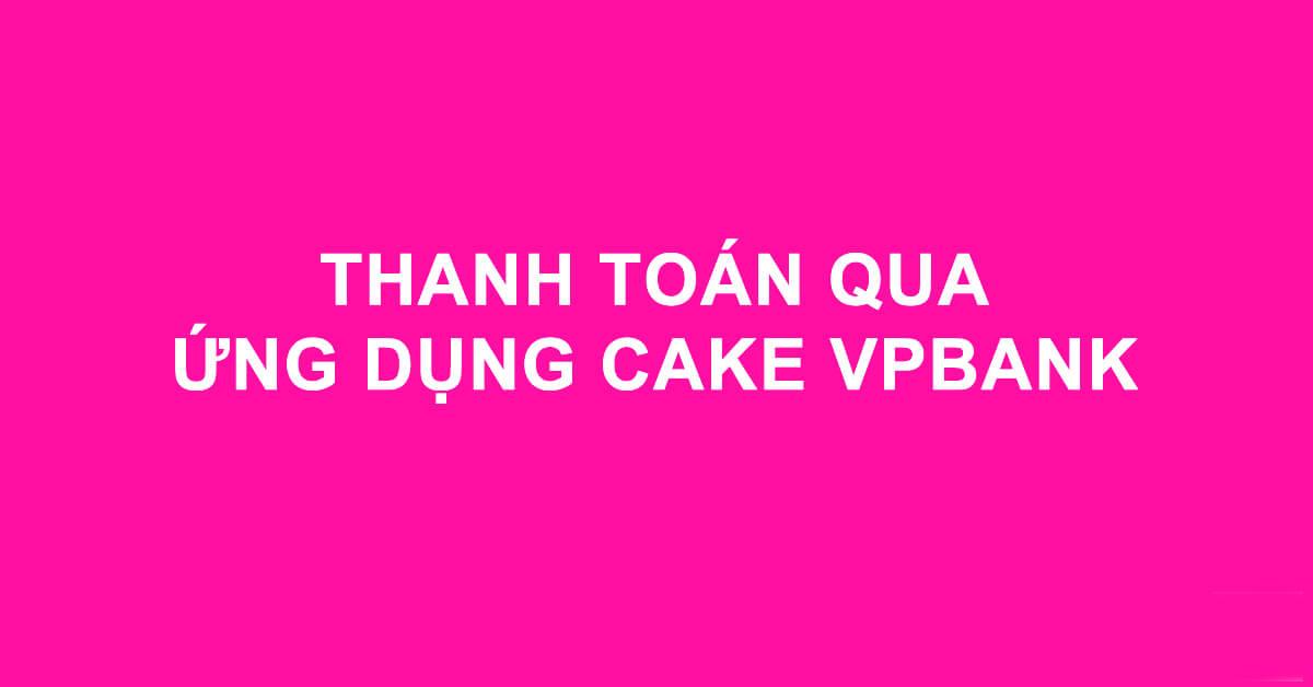 Hướng dẫn cách thanh toán tiện dụng với thẻ Cake