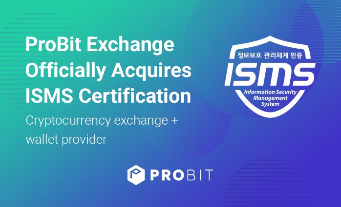 ProBit Global - sàn giao dịch Hàn Quốc hiếm hoi nhận chứng chỉ ISMS